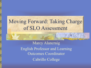 Moving Forward: Taking Charge of SLO Assessment Marcy Alancraig English Professor and Learning