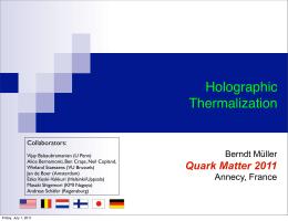 Holographic Thermalization Quark Matter 2011 Berndt Müller