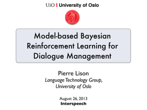Model-based Bayesian Reinforcement Learning for Dialogue Management Pierre Lison