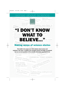"""I DON'T KNOW WHAT TO BELIEVE..."" sense about science"