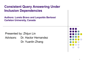 Consistent Query Answering Under Inclusion Dependencies Presented by: Zhijun Lin