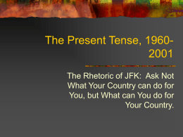 The Present Tense, 1960- 2001 The Rhetoric of JFK:  Ask Not