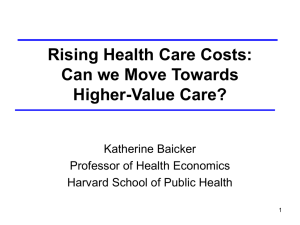 Rising Health Care Costs: Can we Move Towards Higher-Value Care? Katherine Baicker