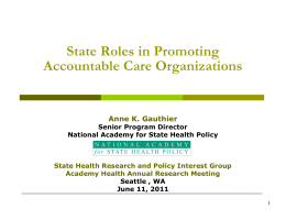 State Roles in Promoting Accountable Care Organizations Anne K. Gauthier Senior Program Director