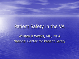 Patient Safety in the VA William B Weeks, MD, MBA
