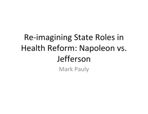 Re‐imagining State Roles in  Health Reform: Napoleon vs.  Jefferson Mark Pauly