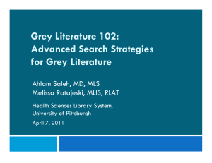 Grey Literature 102: Advanced Search Strategies for Grey Literature Ahlam Saleh, MD, MLS