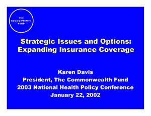 Strategic Issues and Options: Expanding Insurance Coverage Karen Davis President, The Commonwealth Fund