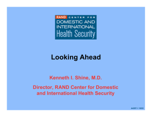 Looking Ahead Kenneth I. Shine, M.D. Director, RAND Center for Domestic
