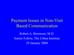 Payment Issues in Non-Visit Based Communication Robert A. Berenson, M.D.