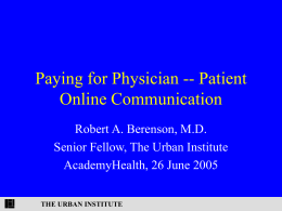 Paying for Physician -- Patient Online Communication Robert A. Berenson, M.D.