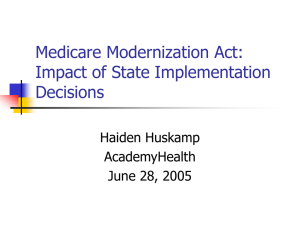 Medicare Modernization Act: Impact of State Implementation Decisions Haiden Huskamp