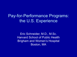 Pay-for-Performance Programs: the U.S. Experience Eric Schneider, M.D., M.Sc.