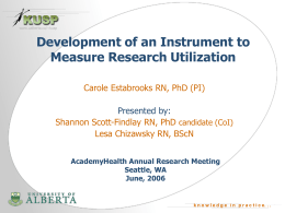 Development of an Instrument to Measure Research Utilization Shannon Scott-Findlay RN, PhD