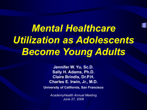 Mental Healthcare Utilization as Adolescents Become Young Adults Jennifer W. Yu, Sc.D.