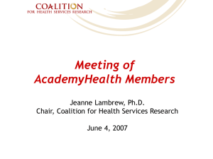 Meeting of AcademyHealth Members Jeanne Lambrew, Ph.D. Chair, Coalition for Health Services Research