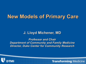 New Models of Primary Care J. Lloyd Michener, MD