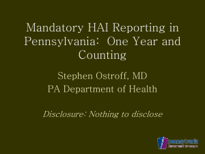 Mandatory HAI Reporting in Pennsylvania:  One Year and Counting Stephen Ostroff, MD
