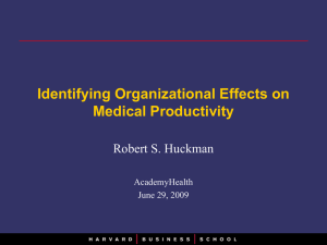 Identifying Organizational Effects on Medical Productivity Robert S. Huckman AcademyHealth