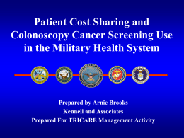 Patient Cost Sharing and Colonoscopy Cancer Screening Use Prepared by Arnie Brooks