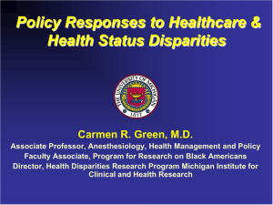 Policy Responses to Healthcare & Health Status Disparities Carmen R. Green, M.D.