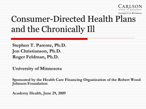 Consumer-Directed Health Plans and the Chronically Ill Stephen T. Parente, Ph.D.