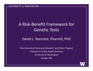 A Risk‐Benefit Framework for  Genetic Tests Genetic Tests David L. Veenstra, PharmD, PhD