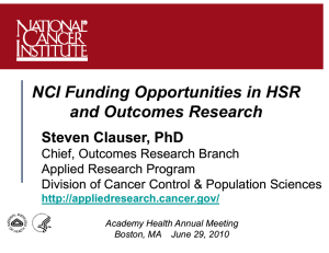 NCI Funding Opportunities in HSR and Outcomes Research Steven Clauser, PhD