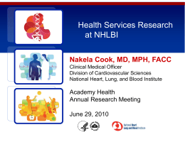 Health Services Research at NHLBI Nakela Cook, MD, MPH, FACC Academy Health