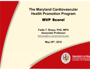 The Maryland Cardiovascular Health Promotion Program MVP Score! Fadia T. Shaya, PhD, MPH