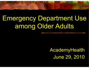 Emergency Department Use among Older Adults AcademyHealth June 29, 2010