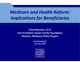 Medicare and Health Reform:  Implications for Beneficiaries  Tricia Neuman, Sc.D. Vice President, Kaiser Family Foundation