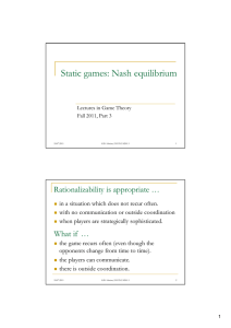 Static games: Nash equilibrium g q Rationalizability is appropriate …