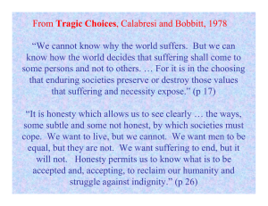 """We cannot know why the world suffers.  But we... know how the world decides that suffering shall come to"