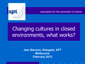 Changing cultures in closed environments, what works? Jem Stevens, Delegate, APT Melbourne