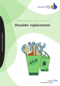 Shoulder replacement INFORMATION FOR YOU AFTER YOUR OPERATION SHOULDER REPLACEMENT SHOULDER & ELBOW