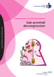 Sub-acromial decompression INFORMATION FOR YOU AFTER YOUR OPERATION SUB-ACROMIAL DECOMPRESSION
