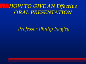 HOW TO GIVE AN Effective ORAL PRESENTATION Professor Phillip Nagley