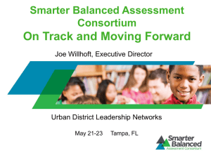 On Track and Moving Forward Smarter Balanced Assessment Consortium Joe Willhoft, Executive Director