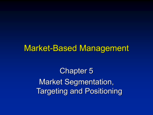 Market-Based Management Chapter 5 Market Segmentation, Targeting and Positioning