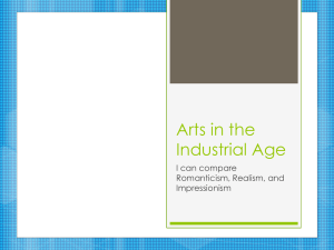 Arts in the Industrial Age I can compare Romanticism, Realism, and