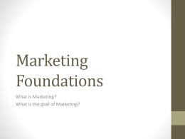 Marketing Foundations What is Marketing? What is the goal of Marketing?