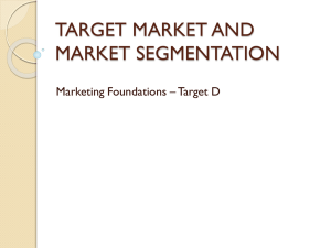 TARGET MARKET AND MARKET SEGMENTATION Marketing Foundations – Target D