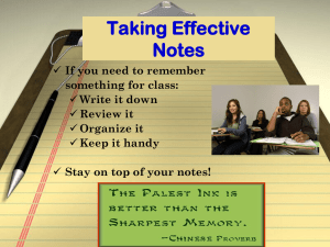 Taking Effective Notes If you need to remember Write it down
