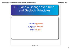 LT 3 and 4 Change over Time  and Geologic Principles «grade» Science
