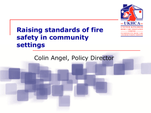 Raising standards of fire safety in community settings Colin Angel, Policy Director
