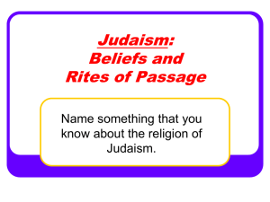 Judaism: Beliefs and Rites of Passage Name something that you