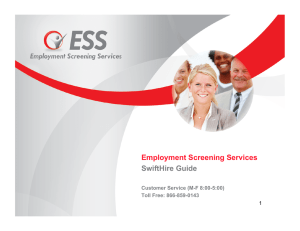 Employment Screening Services SwiftHire Guide Customer Service (M-F 8:00-5:00) Toll Free: 866-859-0143