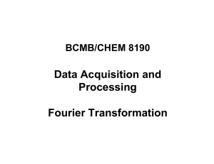 Data Acquisition and Processing Fourier Transformation BCMB/CHEM 8190