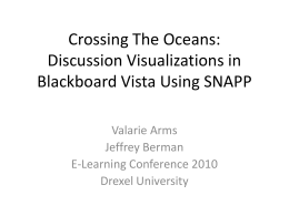 Crossing The Oceans: Discussion Visualizations in Blackboard Vista Using SNAPP Valarie Arms